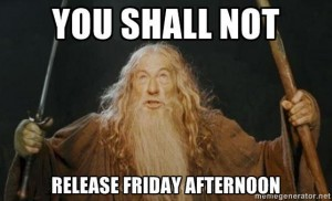 you shall not release friday afternoon