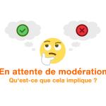 """""""En attente de modération"""" : qu'est-ce que cela implique ?"""