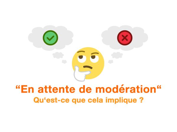 « En attente de modération » : qu'est-ce que cela implique ?