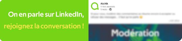 Bouton renvoyant vers le post LinkedIn d'Atchik sur la modération des médias, institutions et annonceurs sur les réseaux sociaux